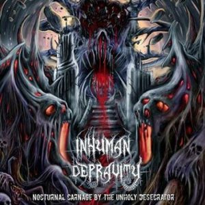inhuman-depravity-nocturnal-carnage-by-the-unholy-desecrator