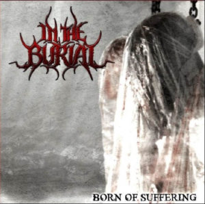IN THE BURIAL Born Of Suffering