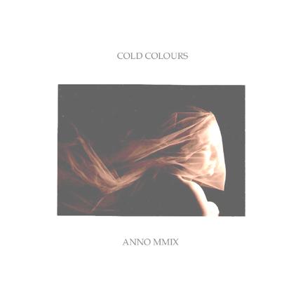 COLD COLOURS Anno MMIX