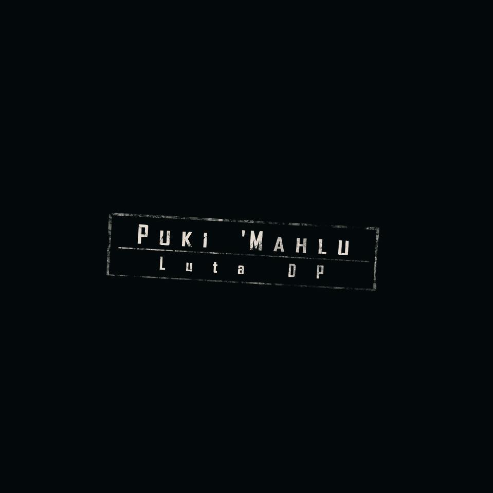 PUKI 'MAHLU Luta DP