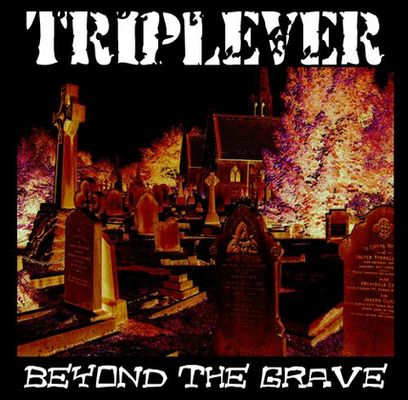 TRIPLEVER Beyond the Grave