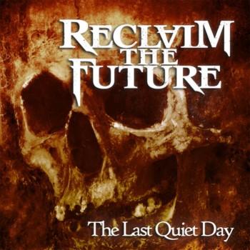 RECLAIM THE FUTURE The Last Quiet Day