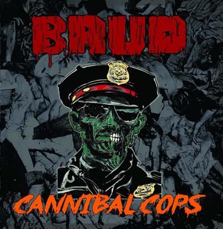 BRUD Cannibal Cops