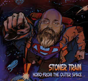 STONER TRAIN Hobo From The Outer Space